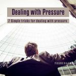 7 Simple tricks for dealing with pressure