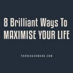 8 Brilliant ways to maximise your life for success